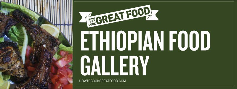 How To Cook Great Food - Online Video Cooking Tutorials - HTCG Ethiopian Food Gallery